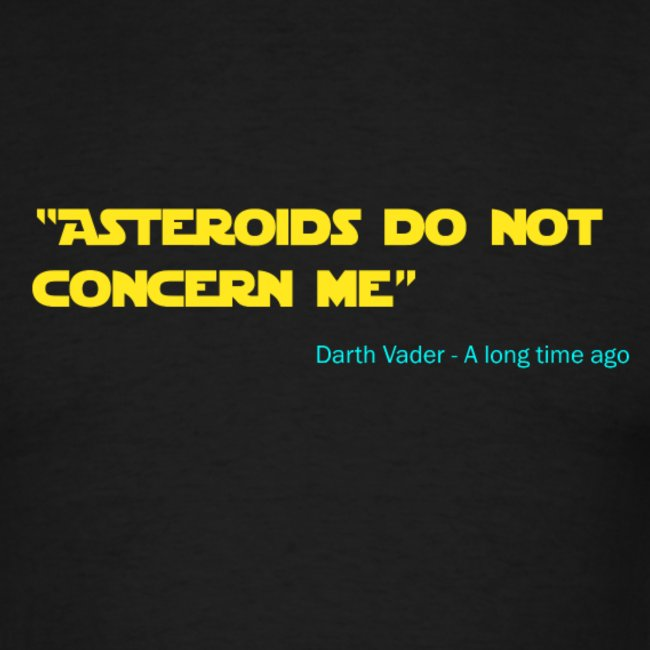 Asteroids do not concern me