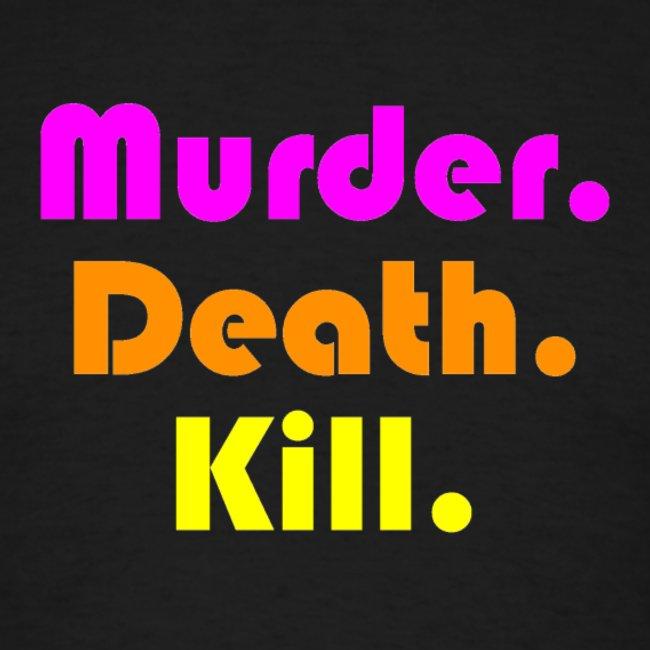 Murder. Death. Kill.