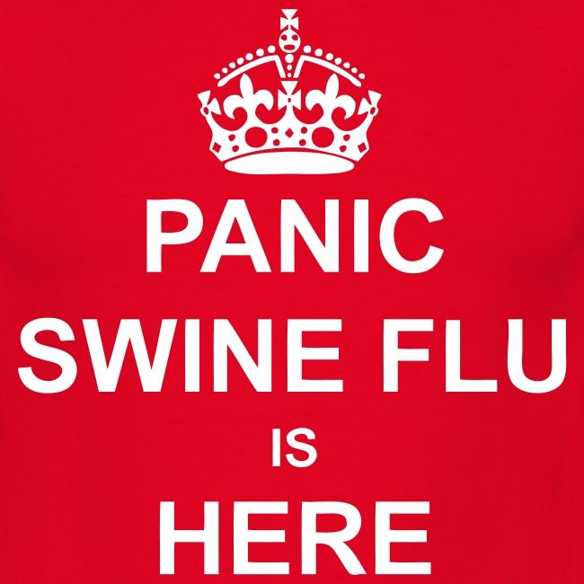 Panic, Swine Flu is Here T Shirt