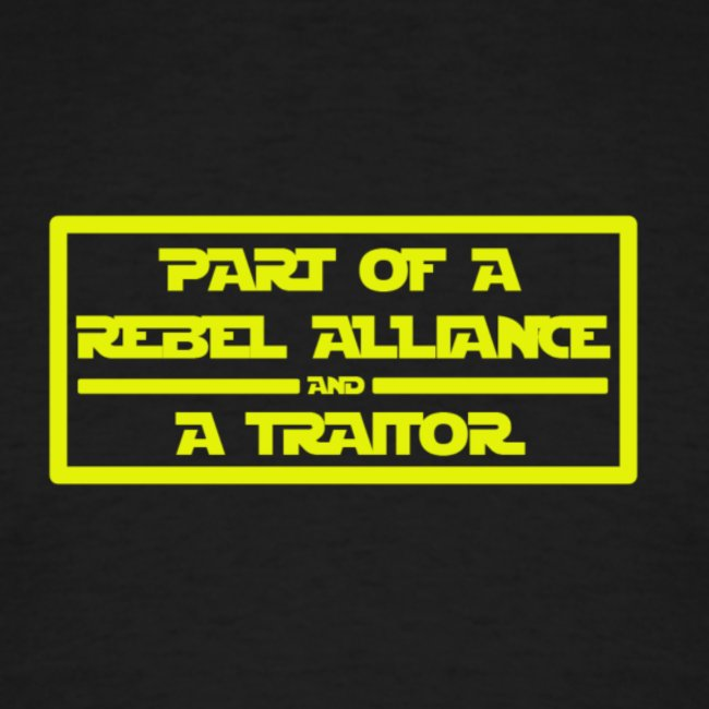 Part of a Rebel Alliance and a Traitor T Shirt